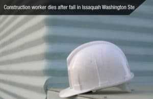 Construction Worker Dies After Fall in Issaquah Washington State